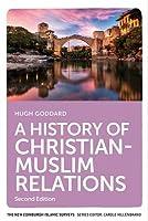 A History of Christian-muslim Relations (New Edinburgh Islamic Surveys)
