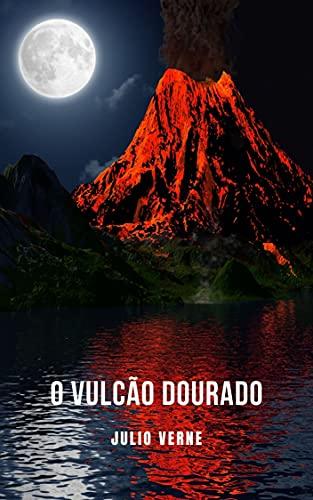 O Vulcão Dourado: Um romance de aventura de ficção científica contado por Júlio Verne (Portuguese Edition)