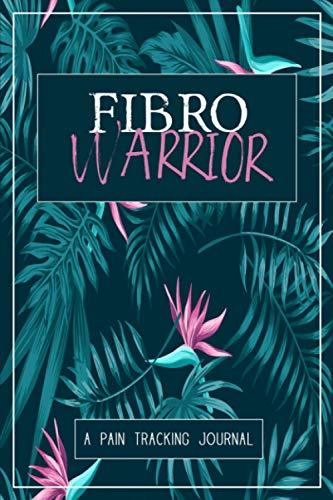 Fibro Warrior: A Symptom & Pain Tracking Journal for Fibromyalgia and Chronic Pain (Fibro Pain & Symptom Trackers)