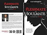 The Flesh Mate VS The Soul Mate: The Strength It Takes To Let Go (English Edition)