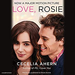 Love, Rosie                   By:                                                                                                                                 Cecelia Ahern                               Narrated by:                                                                                                                                 Amy Creighton                      Length: 11 hrs and 56 mins     306 ratings     Overall 4.1