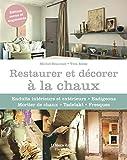 Restaurer et décorer à la chaux: Enduits intérieurs et extérieurs, badigeons, mortier de chaux, Tadelakt, fresques