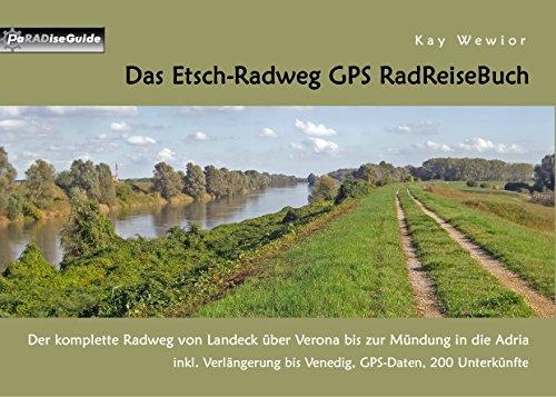 Das Etsch-Radweg GPS RadReiseBuch: Der komplette Radweg von Landeck über Verona bis zur Mündung in die Adria. inkl. Verlängerung bis Venedig, GPS-Daten, ... (PaRADise Guide 17) (German Edition)