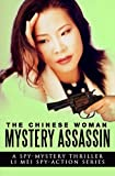 The Chinese Woman: Mystery Assassin: A Spy Mystery Thriller: Li Mei Spy Action Series (The Chinese Woman: Li Mei Spy Action Series Book 3)
