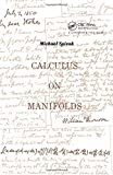 Calculus on Manifolds: A Modern Approach to Classical Theorems of Advanced Calculus (Mathematics monograph series) - Michael Spivak