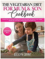 The Vegetarian Diet for Mum and Son Cookbook: The Best 200+ Easy Recipes to make with your Kids! Chose the Quickest Plant- Based recipes for your Family, staying HEALTHY and HAVING FUN!