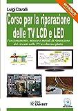 Corso per la riparazione delle TV LCD e LED. Con CD-ROM