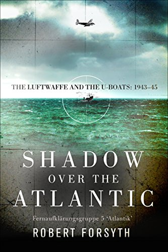 Shadow over the Atlantic: The Luftwaffe and the U-boats: 1943–45