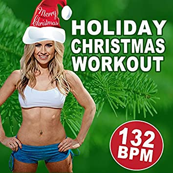Holiday Christmas Workout (Merry Christmas 132 Bpm) (The Best Music for Aerobics, Pumpin' Cardio Power, Plyo, Exercise, Steps, Barré, Curves, Sculpting, Abs, Butt, Lean, Twerk, Slim Down Fitness Workout)