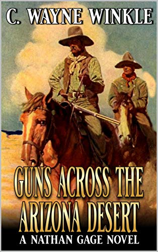Guns Across The Arizona Desert: A Western Adventure (A Nathan Gage Novel Book 3) by [C. Wayne Winkle]