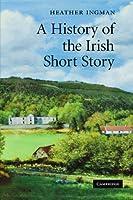 A History of the Irish Short Story by Heather Ingman(2011-07-14)