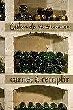 Gestion de ma cave à vin Carnet à remplir: Un carnet pour ne plus perdre vos bouteilles de vin à cause d'une mauvaise gestion du temps de garde. ... pour les amateurs de vins   Format pratique.