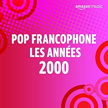 Pop Francophone les années 00