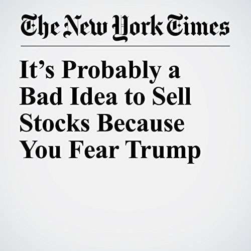 It's Probably a Bad Idea to Sell Stocks Because You Fear Trump copertina