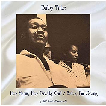 Hey Mama, Hey Pretty Girl / Baby, I'm Going (All Tracks Remastered)