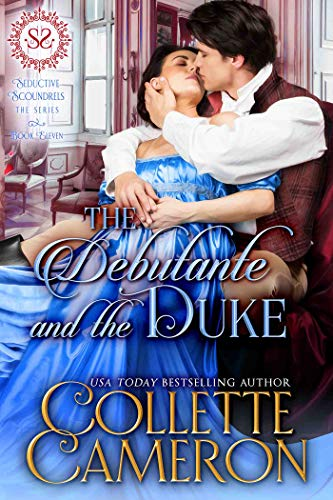 The Debutante and the Duke: A Regency Romance (Seductive Scoundrels Book 11)