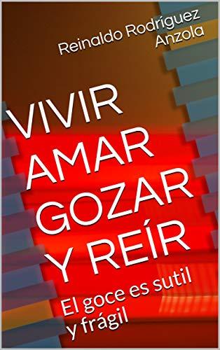 VIVIR AMAR GOZAR Y REÍR: El goce es sutil y frágil