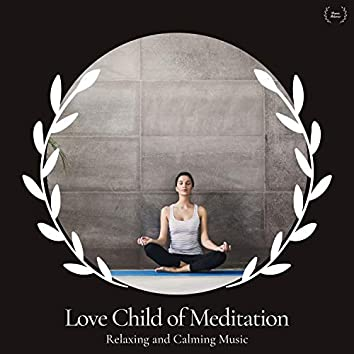 Love Child Of Meditation - Relaxing And Calming Music