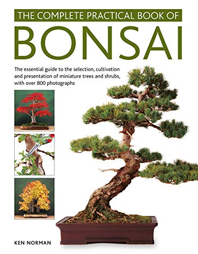 The Complete Practical Book of Bonsai: The Essential Guide to the Selection, Cultivation and Presentation of Miniature Trees and Shrubs, with Over 800 Photographs