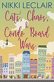 Cats, Chaos, and Condo Board Wars by [Nikki LeClair, Kindred Ink Press]
