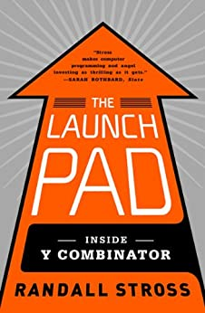 The Launch Pad: Inside Y Combinator by [Randall E.  Stross]