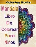 Mandala Libro de Colorear para Niños: Libro de Colorear. Mandalas de Colorear para Adultos, Excelente Pasatiempo anti estrés para relajarse con bellísimas Mandalas