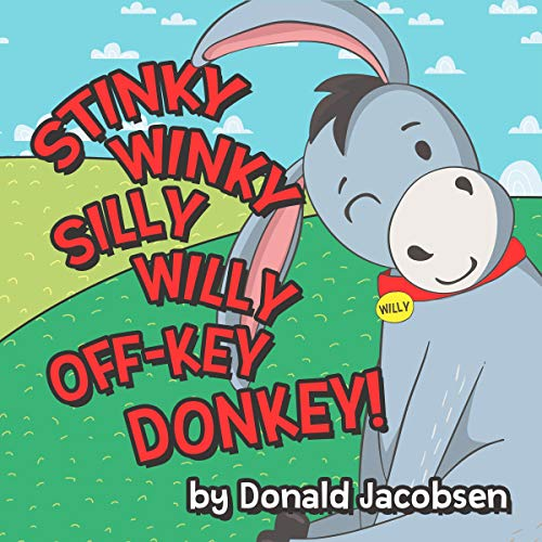 Stinky Winky Silly Willy Off-Key Donkey: A Fun Rhyming Animal Bedtime Book for Kids (Really Silly Wonky Songy Children's ...