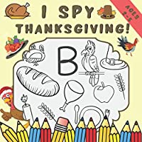 I Spy Thanksgiving: A Fun Guessing Activity And Coloring Book For Kids Ages 2-5