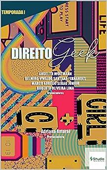 Direito Geek: 1ª Temporada por [Angelita  Woltmann, Belmiro  Vivaldo , Marco Aurélio  Serau Júnior, Roberta  Oliveira Lima]