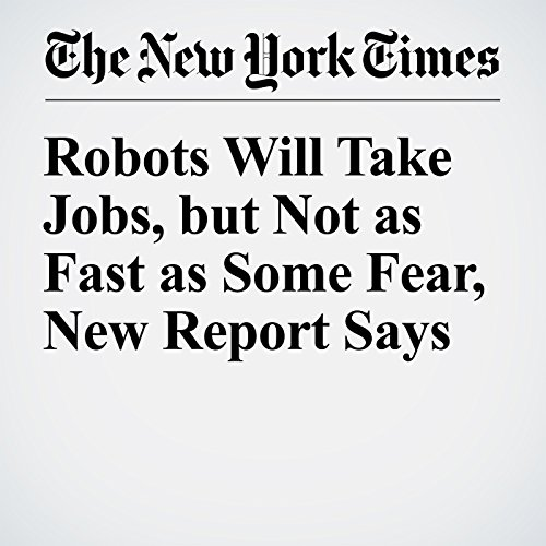 Robots Will Take Jobs, but Not as Fast as Some Fear, New Report Says copertina