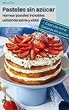 Pasteles sin azúcar: Hornear pasteles increíbles utilizando stevia y xilitol (Backen - die besten...