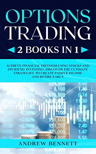 Options Trading: 2 Books in 1: Achieve Financial Freedom Using Stocks and Dividend Investing. Discover the Ultimate Strategies t