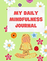 My Daily Mindfulness Journal: Gratitude Journal for Anxiety, Stress Relief - Mindfullness Journal for Women - 2021 Journal - Gratitude Journal
