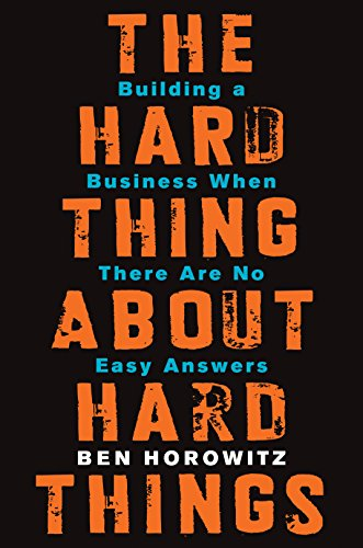 The Hard Thing About Hard Things: Building a Business When There Are No Easy Answers by [Ben Horowitz]
