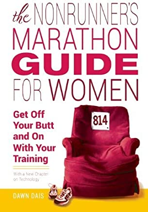 The Nonrunner's Marathon Guide for Women: Get Off Your Butt and On with Your Training