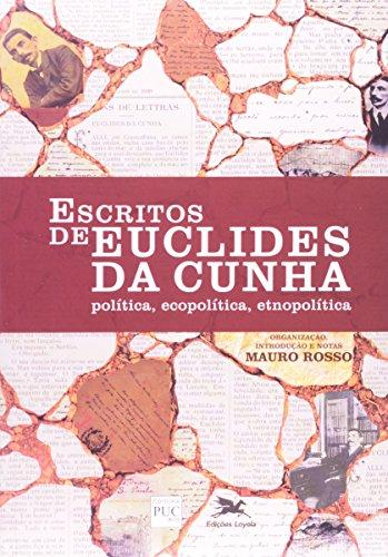 Escritos de Euclides da Cunha. Política, Ecopolítica, Etnopolítica