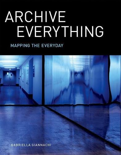 Archive Everything: Mapping the Everyday (The MIT Press)