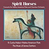 Spirit Horses (Concerto for Native American Flute and Chamber Orchestra) Live Edition by R. Carlos Nakai, James DeMars, Mark Sunkett, Michael Hester, Xiaozhong (Alex) Zh (1993) Audio CD