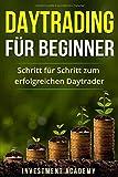 Daytrading für Beginner: Schritt für Schritt zum erfolgreichen Daytrader (Börse & Finanzen, Band 3) - Investment Academy