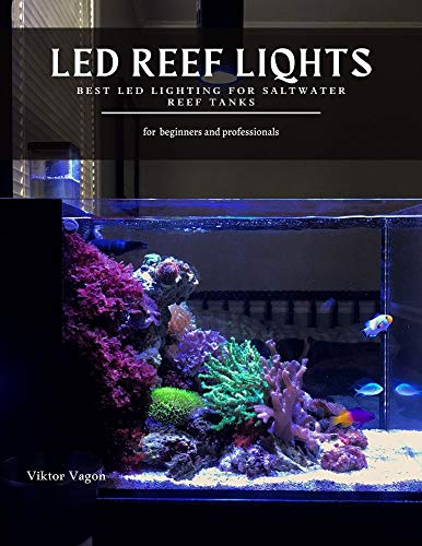LED REEF LIQHTS: Best LED Lighting for Saltwater Reef Tanks (English Edition)