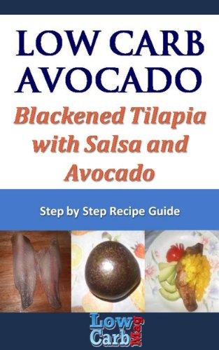 Low Carb Recipe for Blackened Tilapia with Salsa and Avocado (Low Carb Avocado Recipes - Step by Step with Photos Book 17) (English Edition)