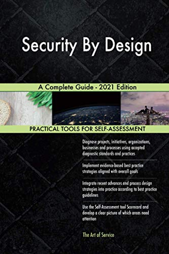 Compare Textbook Prices for Security By Design A Complete Guide - 2021 Edition  ISBN 9781867437215 by The Art of Service - Security By Design Publishing