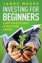 Investing for Beginners: A Short Read on the Basics of Investing and Dividends (Investing 101, Investing for Dummies, Money, Power, Elon Musk, Tony Robbins, Entrepreneur, Banking) (Volume 4)