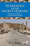 Technology of the Ancient Near East: From the Neolithic to the Early Roman Period