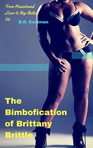 The Bimbofication of Brittany Brittle: From Housebound Loser to Big-Butted Ho (The Bimbofication of Woman Book 53) (English Edition)