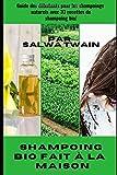 Shampoing Bio fait à la  maison: Guide des débutants pour les shampoings naturels avec 33 recettes de shampoing bio!