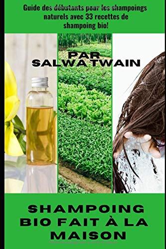 Shampoing Bio fait à la  maison: Guide des débutants pour les shampoings naturels avec...