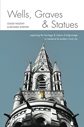 Wells, Graves, and Statues: Exploring the Heritage and Culture of Pilgrimage in Medieval and Modern Cork City