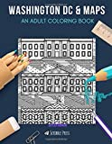 WASHINGTON DC & MAPS: AN ADULT COLORING BOOK: An Awesome Coloring Book For Adults