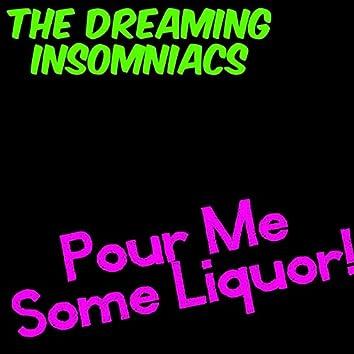 Pour Me Some Liquor!